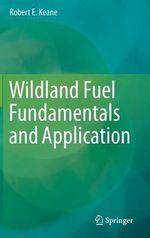 Wildland Fuel Fundamentals and Applications - Robert E. Keane