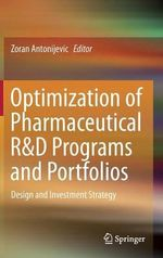 Optimization of Pharmaceutical R&D Programs and Portfolios : Design and Investment Strategy