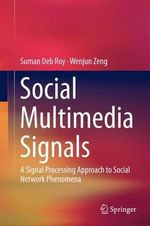 Social Multimedia Signals : A Signal Processing Approach to Social Network Phenomena - Suman Deb Roy