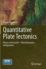 Quantitative Plate Tectonics : Physics of the Earth - Plate Kinematics - Geodynamics - Antonio Schettino