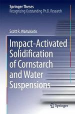 Impact-Activated Solidification of Cornstarch and Water Suspensions - Scott R. Waitukaitis