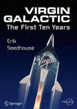 Virgin Galactic : The First Ten Years - Erik Seedhouse