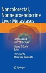 Noncolorectal, Nonneuroendocrine Liver Metastases : Diagnosis and Current Therapies