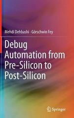 Debug Automation from Pre-Silicon to Post-Silicon - Mehdi Dehbashi