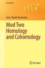 Mod Two Homology and Cohomology : Universitext - Jean-Claude Hausmann