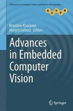 Advances in Embedded Computer Vision : Advances in Computer Vision and Pattern Recognition