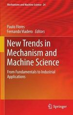 New Trends in Mechanism and Machine Science : From Fundamentals to Industrial Applications