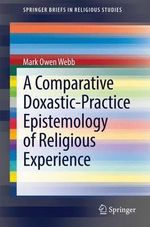 A Comparative Doxastic-Practice Epistemology of Religious Experience - Mark Owen Webb