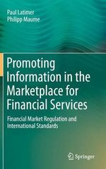 Promoting Information in the Marketplace for Financial Services : Financial Market Regulation and International Standards - Paul Latimer