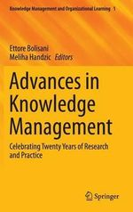 Advances in Knowledge Management : Celebrating Twenty Years of Research and Practice