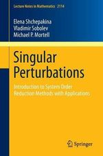 Singular Perturbations : Introduction to System Order Reduction Methods with Applications - Elena Shchepakina