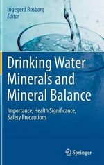 Drinking Water Minerals and Mineral Balance : Importance, Health Significance, Safety Precautions