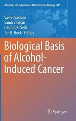 Biological Basis of Alcohol-Induced Cancer : Advances in Experimental Medicine and Biology