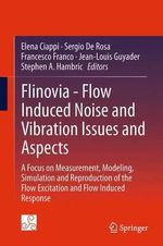 Flinovia - Flow Induced Noise and Vibration Issues and Aspects : A Focus on Measurement, Modeling, Simulation and Reproduction of the Flow Excitation and Flow Induced Response