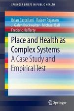 Place and Health as Complex Systems : A Case-Based Study and Empirical Test - Brian Castellani