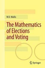 The Mathematics of Elections and Voting - W. D. Wallis