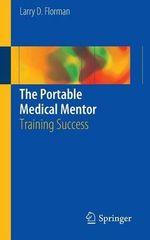 The Portable Medical Mentor : Training Success - Larry D. Florman