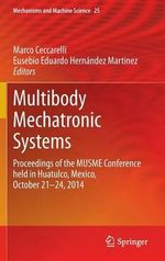 Multibody Mechatronic Systems : Proceedings of the Musme Conference Held in Huatulco, Mexico, October 21-24, 2014