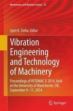 Vibration Engineering and Technology of Machinery : Proceedings of Vetomac X 2014, Held at the University of Manchester, UK, September 9-11, 2014