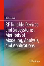 RF Tunable Devices and Subsystems : Methods of Modeling, Analysis, and Applications - Qizheng Gu