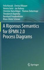 A Rigorous Semantics for Bpmn 2.0 Process Diagrams - Felix Kossak