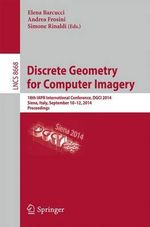 Discrete Geometry for Computer Imagery : 18th Iapr International Conference, Dgci 2014, Siena, Italy, September 10-12, 2014. Proceedings