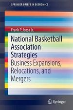 National Basketball Association Strategies : Business Expansions, Relocations, and Mergers - Frank P. Jozsa Jr.