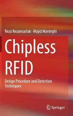 Chipless Rfid : Design Procedure and Detection Techniques - Majid Manteghi