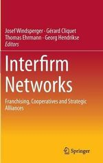 Interfirm Networks : Cooperatives, Franchising and Strategic Alliances