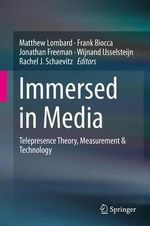 Immersed in Media : Telepresence Theory, Measurement & Technology