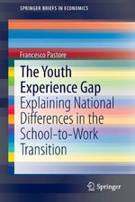 The Youth Experience Gap : Explaining National Differences in the School-to-Work Transition - Francesco Pastore