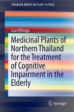 Medicinal Plants of Northern Thailand for the Treatment of Cognitive Impairment in the Elderly - Lisa Offringa