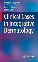 Clinical Cases in Integrative Dermatology - Robert A. Norman