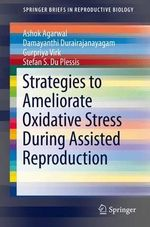 Strategies to Ameliorate Oxidative Stress During Assisted Reproduction - Ashok Agarwal