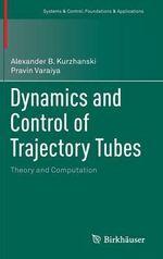 Dynamics and Control of Trajectory Tubes : Theory and Computation - Alexander B. Kurzhanski
