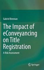 The Impact of Econveyancing on Title Registration : A Risk Assessment - Gabriel Brennan