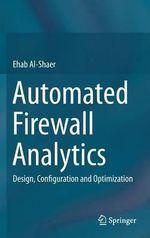 Automated Firewall Analytics : Design, Configuration and Optimization - Ehab Al-Shaer