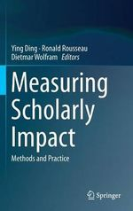 Measuring Scholarly Impact : Methods and Practice