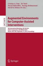 Augmented Environments for Computer-Assisted Interventions : 9th International Workshop, Ae-Cai 2014, Held in Conjunction with Miccai 2014, Boston, Ma, USA, September 14, 2014, Proceedings