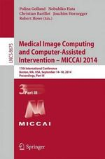 Medical Image Computing and Computer-Assisted Intervention - Miccai 2014 : 17th International Conference, Boston, Ma, USA, September 14-18, 2014, Proceedings, Part III