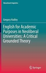 English for Academic Purposes in Neoliberal Universities : A Critical Grounded Theory - Gregory Hadley
