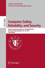 Computer Safety, Reliability, and Security : 33rd International Conference, Safecom 2014, Florence, Italy, September 10-12, 2014. Proceedings