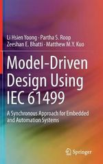 Model-Driven Design Using IEC 61499 : A Synchronous Approach for Embedded and Automation Systems - Li Hsien Yoong