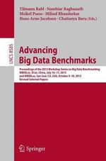 Advancing Big Data Benchmarks : Proceedings of the 2013 Workshop Series on Big Data Benchmarking, Wbdb.Cn, Xi'an, China, July16-17, 2013 and Wbdb.Us, San Jose, Ca, USA, October 9-10, 2013, Revised Selected Papers