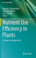 Nutrient Use Efficiency in Plants : Concepts and Approaches