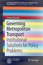 Governing Metropolitan Transport : Institutional Solutions for Policy Problems - Simone Busetti