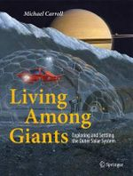 Living Among Giants : Exploring and Settling the Outer Solar System - Michael Carroll