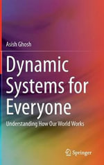 Dynamic Systems for Everyone : Understanding How Our World Works - Asish Ghosh