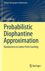 Probabilistic Diophantine Approximation : Randomness in Lattice Point Counting - Jozsef Beck