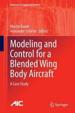 Modeling and Control for Blended Wing Body Aircraft : Advanced Methods for Load Alleviation in Large Flexible Aircraft Concept